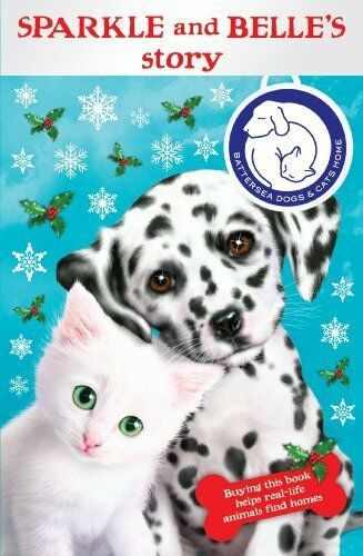 Battersea Dogs & Cats Home: Sparkle and Belle's Story By Battersea Dogs and Cat