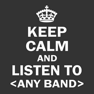 15116aa595cf Funny T-shirt KEEP CALM AND LISTEN TO <ANY BAND> - personalized ...