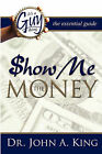 It's a Guy Thing: Show Me the Money by Dr John A King (Paperback / softback, 2007)