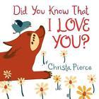 Did You Know That I Love You? von Christa Pierce (2015, Gebundene Ausgabe)