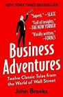 Business Adventures : Twelve Classic Tales from the World of Wall Street by John Brooks (2014, Paperback)