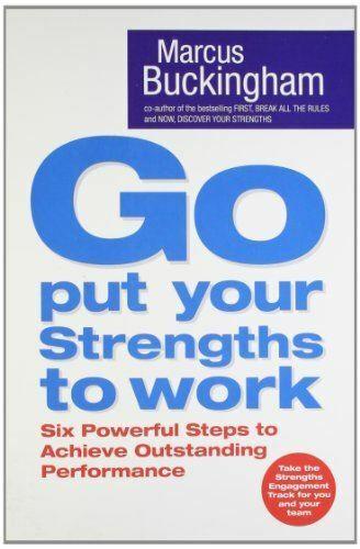 Buckingham, Marcus, Go Put Your Strengths To Work: Learn the Three Vital Skills