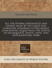 All the Several Ordinances and Orders Made by the Lords and Commons Assembled in Parliament Concerning Sequestring the Estates of Delinquents, Papists, Spyes, and Intelligencers (1648) by England & Wales Sovereign (Paperback / softback, 2010)