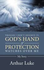Though I Don?t Deserve It, God?s Hand of Protection Watches over Me : My...
