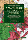 A Manual of the Geology of India: Chiefly Compiled from the Observations of the Geological Survey by H. B. Medlicott, W. T. Blanford (Paperback, 2011)