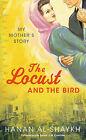 The Locust and the Bird: My Mother's Story by Hanan Al-Shaykh (Hardback, 2009)
