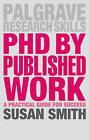 PhD by Published Work: A Practical Guide for Success by Susan Smith (Paperback, 2015)