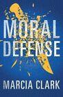 Moral Defense by Marcia Clark (Hardback, 2016)