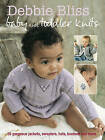 Baby and Toddler Knits: 20 Gorgeous Jackets, Sweaters, Hats, Bootees and More by Debbie Bliss (Paperback, 2009)