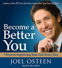 Become a Better You: 7 Keys to Improving Your Life Every Day by Joel Osteen (CD-Audio, 2007)