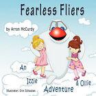 Fearless Fliers - An Izzie & Ollie Adventure by Arron J McCurdy (Paperback, 2011)