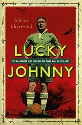 Lucky Johnny: The Footballer who Survived the River Kwai Death (HC) (L10)