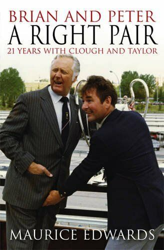 Brian and Peter a Right Pair: 21 Years with Clough and Taylor-Maurice Edwards