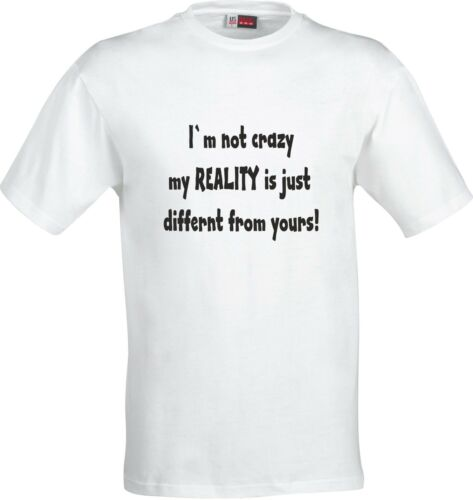 IM NOT CRAZY MY REALITY IS JUST DIFFRENT  T FUNNY GIFT PRESENT SARCASM T SHIRT