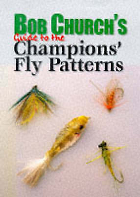 Bob Church's Guide to the Champion's Fly Patterns by Bob Church (Hardback, 1998)