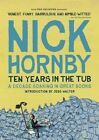 Ten Years in the Tub: A Decade Soaking in Great Books by Nick Hornby (Paperback / softback, 2014)