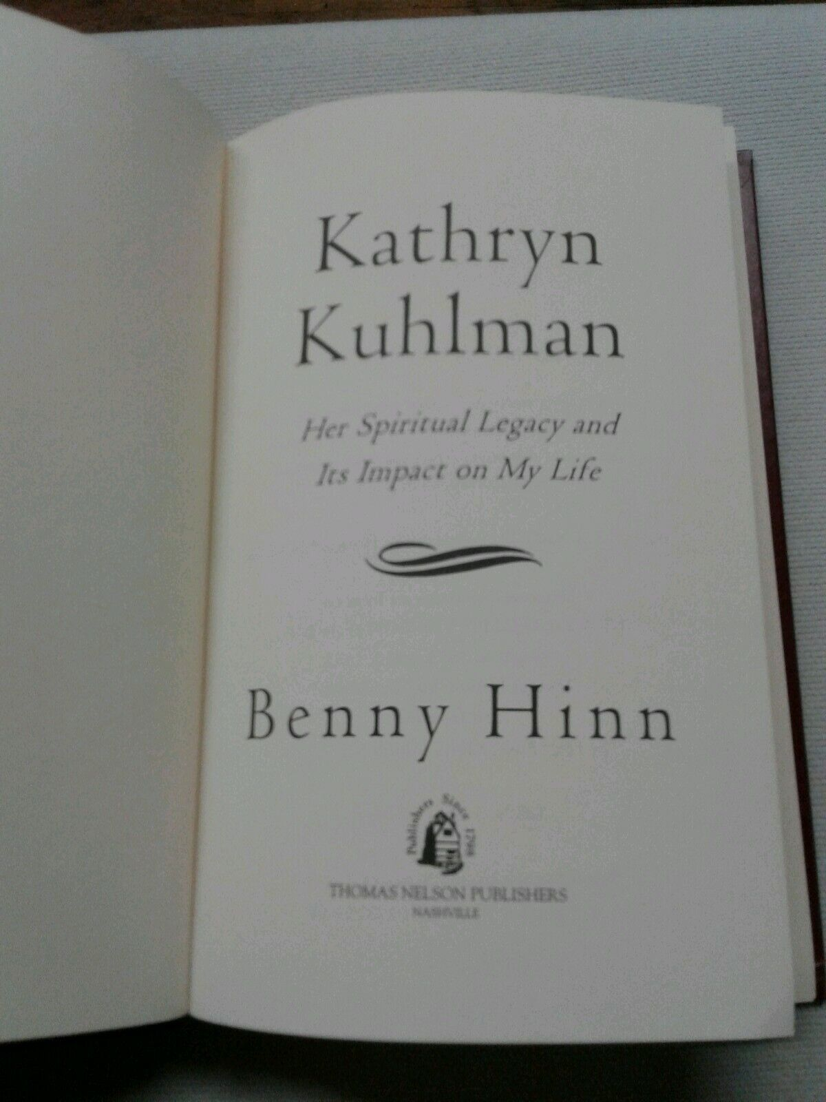 Kathryn Kuhlman : Her Spiritual Legacy and Its Imact on My Life by Benny  Hinn (1999, Hardcover)