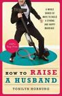 How to Raise a Husband: A Whole Bunch of Ways to Build a Strong and Happy Marriage by Tonilyn Hornung (Paperback, 2014)