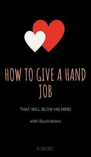 How To Give A Hand Job That Will Blow Hi Isbn 1732921113 -2868