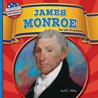 James Monroe: The 5th President by K C Kelley (Hardback, 2016)