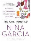 The One Hundred : A Guide to the Pieces Every Stylish Woman Must Own by Nina Garcia (2010, Paperback)