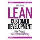 Lean Customer Development: Build Products Your Customers Need by Cindy Alvarez (Hardback, 2014)