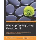 Web App Testing Using Knockout.JS by Roberto Messora (Paperback, 2014)