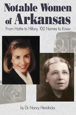 Notable Women of Arkansas : From Hattie to Hillary, 100 Names to Know by...