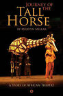 Journey of the Tall Horse: A Story of African Theatre by Mervyn Millar (Paperback, 2005)
