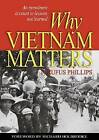 Why Vietnam Matters: An Eyewitness Account of Lessons Not Learned by Rufus Phillips (Hardback, 2008)