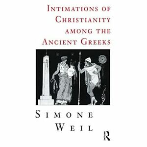 Intimations of Christianity Among the Ancient Greeks - Paperback NEW Weil, Simon