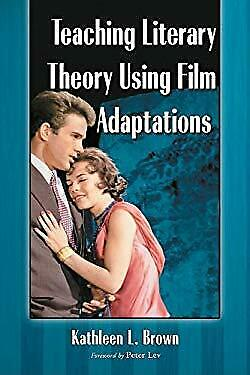Teaching Literary Theory Using Film Adaptations by Brown, Kathleen L. -ExLibrary