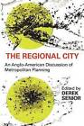 The Regional City: An Anglo-American Discussion of Metropolitan Planning by Transaction Publishers (Paperback, 2008)