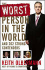 The Worst Person in the World: And 202 Strong Contenders by Keith Olbermann (Hardback, 2006)