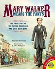 Mary Walker Wears the Pants: The True Story of the Doctor, Reformer, and Civil War Hero by Cheryl Harness (Hardback, 2014)