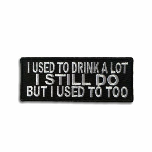 I Used To Drink A Lot I Still Do But I Used To Too Iron on Patch Biker Patch