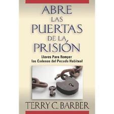 Abre Las Puertas de la Prisión : Llaves para Romper las Cadenas del Pecado...