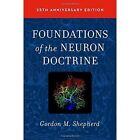 Foundations of the Neuron Doctrine by Gordon M. Shepherd (Hardback, 2015)
