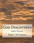 God Discovered: Job's Prayer by Stuart I McCammon (Paperback / softback, 2010)