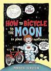 How to Bicycle to the Moon to Plant Sunflowers: A Simple But Brilliant Plan in 24 Easy Steps by Mordicai Gerstein (Hardback, 2013)