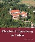 Kloster Frauenberg in Fulda von Hadrian W. Koch (2013, Gebundene Ausgabe)