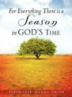 For Everything There Is a Season in God's Time by Stephanie Harms Smith (Paperback / softback, 2007)