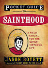 Pocket Guide to Sainthood: The Field Manual for the Super-Virtuous Life by Jason Boyett (Paperback, 2009)