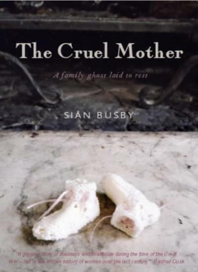The Cruel Mother: A Family Ghost Laid to Rest,Sian Busby