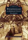 Birmingham and Jefferson County Alabama by Jefferson County Historical Commission (Paperback / softback, 2010)