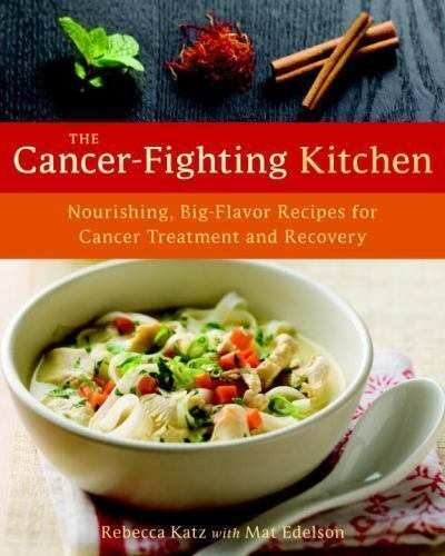 The Cancer Fighting Kitchen Nourishing Big Flavor Recipes For