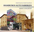 Hamburgs alte Fabriken - einst und jetzt von Eckhard Freiwald und Gabriele Freiwald (2013, Gebundene Ausgabe)