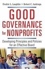Good Governance for Nonprofits : Developing Principles and Policies for an Effective Board by Frederic L. Laughlin, Robert C. Andringa and Fredric L. Laughlin (2007, Hardcover)