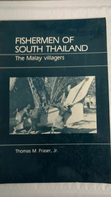 Fishermen of South Thailand : The Malay Villagers by Thomas M., Jr. Fraser (1984