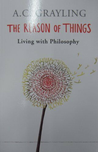 1 of 1 - The Reason of Things: Living with Philosophy By Prof A.C. Grayling